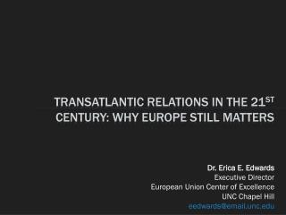 Transatlantic relations in the 21 st  Century: Why Europe still matters