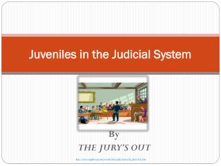 Juveniles in the Judicial System