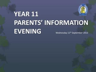 YEAR 11 PARENTS' INFORMATION   EVENING Wednesday 11 th September  2013