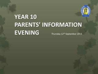 YEAR  10 PARENTS' INFORMATION   EVENING Thursday 12 th  September 2013