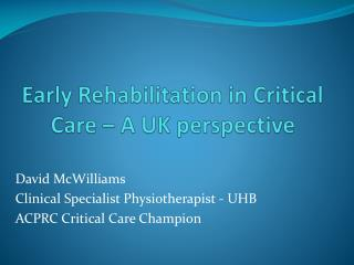 Early Rehabilitation in Critical Care – A UK perspective