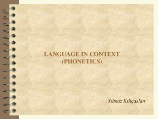 LANGUAGE  IN CONTEXT (PHONETICS)