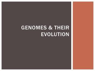 Genomes &  T heir Evolution