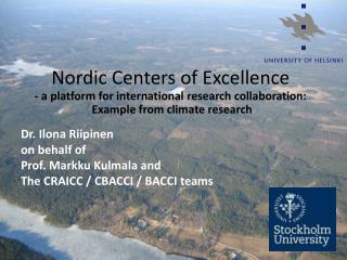 Dr .  Ilona Riipinen on  behalf  of  Prof. Markku Kulmala and The CRAICC / CBACCI / BACCI  teams