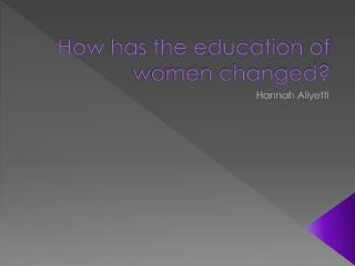How has the education of women changed?