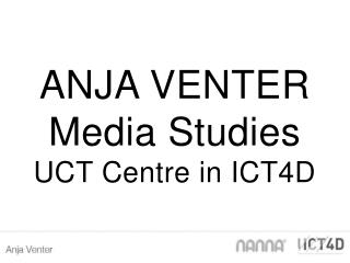 ANJA VENTER Media Studies UCT Centre in ICT4D