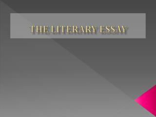 The  Literary  Essay  is an insightful, critical   interpretation of a literary work.