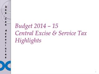 Budget 2014 – 15  Central Excise & Service Tax  Highlights