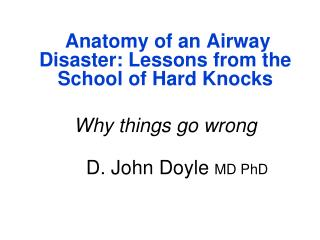 Anatomy of an Airway Disaster: Lessons from the School of Hard Knocks Why things go wrong