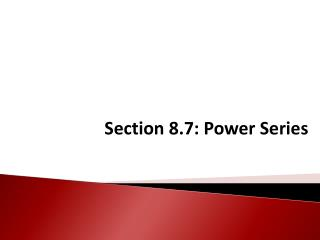 Section 8.7: Power Series