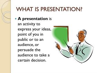 WHAT IS PRESENTATION?