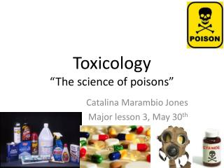 "Toxicology ""The science of poisons"""