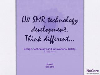 LW SMR technology development.  Think different…