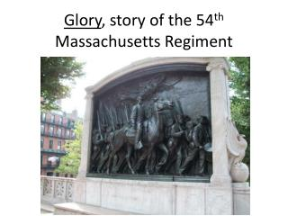 Glory , story of the 54 th  Massachusetts Regiment