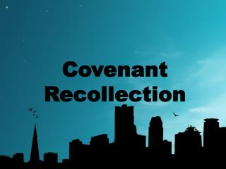 Covenant Recollection