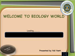 WELCOME TO BIOLOGY WORLD