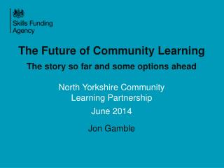 The Future of Community Learning The story so far and some options ahead