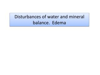 Disturbances of water and mineral  balance.   Edema