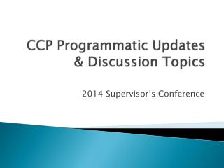 CCP Programmatic Updates & Discussion Topics