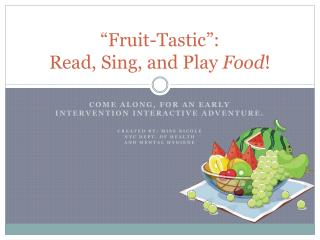 """Fruit-Tastic"":  Read, Sing, and Play  Food !"