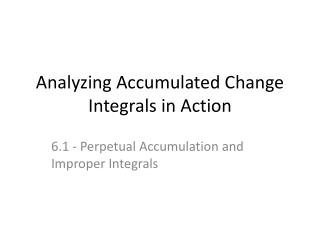 Analyzing Accumulated Change Integrals in Action