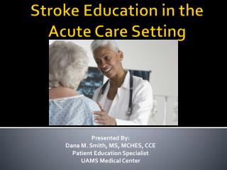 Stroke Education in the  Acute Care Setting