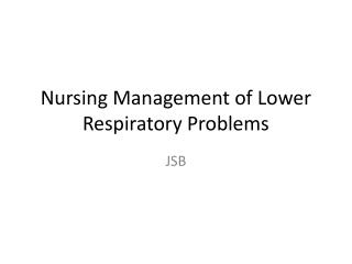 Nursing Management of Lower Respiratory Problems
