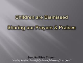 Children  are Dismissed Sharing our Prayers & Praises