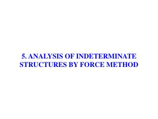 5. ANALYSIS OF INDETERMINATE STRUCTURES BY FORCE METHOD