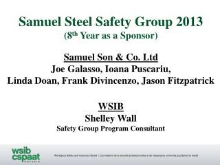 Samuel Steel Safety Group 2013 (8 th  Year as a Sponsor)