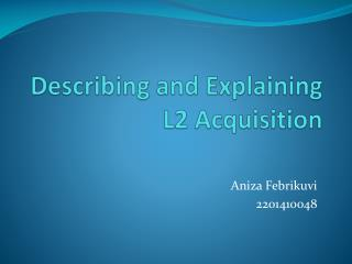 Describing and Explaining L2 Acquisition