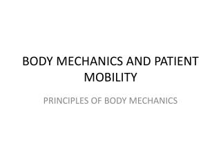 BODY MECHANICS AND PATIENT MOBILITY