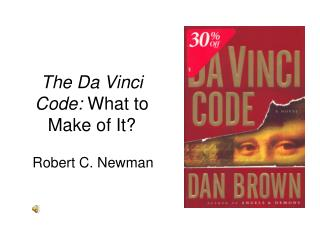The Da Vinci Code:  What to Make of It?