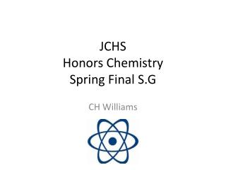 JCHS  Honors Chemistry  Spring Final S.G