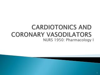 CARDIOTONICS AND CORONARY VASODILATORS
