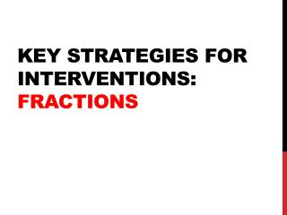 Key strategies for interventions:  Fractions