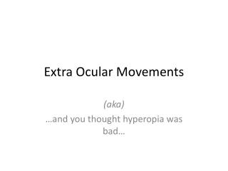 Extra Ocular Movements
