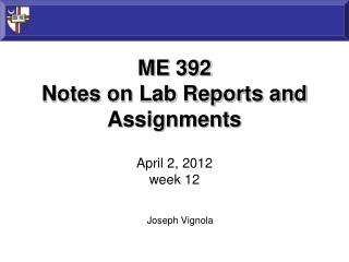 ME 392 Notes on Lab Reports and Assignments April 2, 2012 week 12