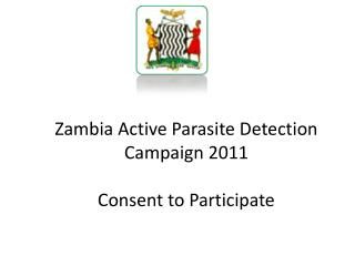 Zambia Active Parasite Detection  Campaign 2011 Consent to Participate