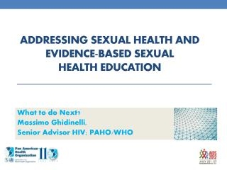 Addressing  S exual Health and  E vidence-Based Sexual  Health Education