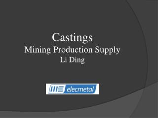 Castings Mining Production Supply Li Ding