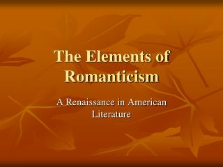 The Elements of Romanticism