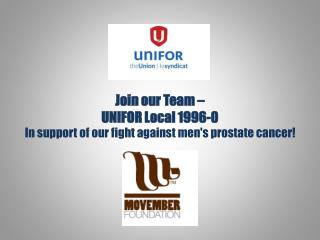 Join our Team –  UNIFOR Local 1996-0  In support of our fight against men's prostate cancer!