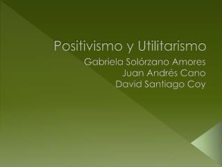 Positivismo y Utilitarismo