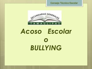 Acoso   Escolar  o BULLYING