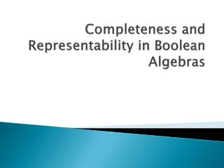 Completeness and  Representability  in Boolean Algebras