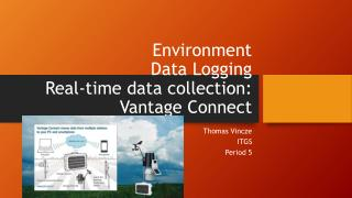 Environment Data Logging Real-time data collection: Vantage Connect