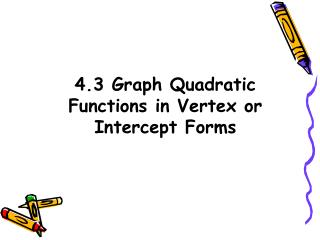 4.3 Graph Quadratic Functions in Vertex or Intercept Forms