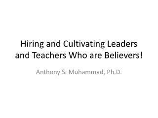 Hiring and Cultivating Leaders and Teachers Who are Believers!