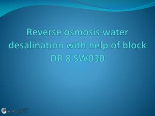 Reverse osmosis water desalination with help of block  DB  8 SW030